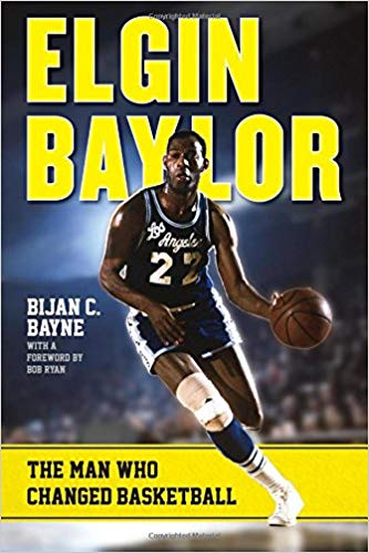 BOOK REVIEW: Bijan C. Bayne's 'Elgin Baylor: The Man Who Changed Basketball'